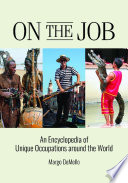 On the Job  An Encyclopedia of Unique Occupations around the World