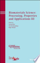 Biomaterials Science  Processing  Properties and Applications III