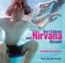 Kurt Cobain und Nirvana Chronik: Tagebuch einer Karriere
