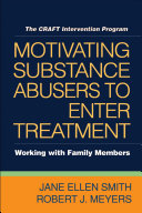 Motivating Substance Abusers to Enter Treatment: Working with Family ...