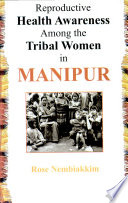Reproductive Health Awareness Among the Tribal Women in Manipur