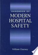 """Handbook of Modern Hospital Safety"" by William Charney"