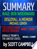 Summary  Rage  Bob Woodward  Disloyal  A Memoir  Michael Cohen  Too Much Is Never Enough  Mary L  Trump  Donald Trump V  The United States  Michael S  Schmidt