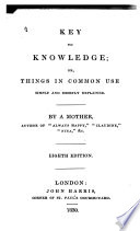 Key to Knowledge  Or  Things in Common Use