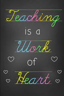 Teaching Is a Work of Heart  Teacher Journal with 50 Motivational Quotes