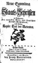 Neue Sammlung von Staatsschriften zur Erläuterung der neuesten Welt- und teutschen Reichsgeschichten, nach Ableben Kayser Carl des Siebenden