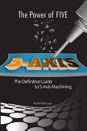 The Power Of FIVE   The Definitive Guide to 5 Axis Machining