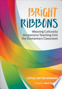 Bright Ribbons  Weaving Culturally Responsive Teaching Into the Elementary Classroom