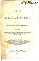 The Life of Dr. Elisha Kent Kane, and of Other Distinguished Explorers