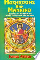 """""""Mushrooms and Mankind: The Impact of Mushrooms on Human Consciousness and Religion"""" by James Arthur"""