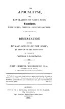 The apocalypse, or, Revelation of saint John, tr.; with notes. To which is prefixed, a dissertation on the divine origin of the book in answer to the objections of J.D. Michaelis. By J.C. Woodhouse