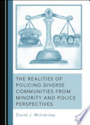 The Realities Of Policing Diverse Communities From Minority And Police Perspectives