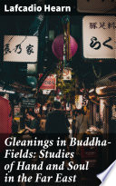 Gleanings in Buddha Fields  Studies of Hand and Soul in the Far East