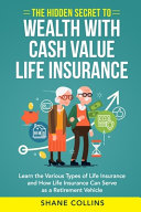 The Hidden Secret to Wealth with Cash Value Life Insurance