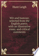 Wit and humour, selected from the English poets; with an illustrative essay, and critical comments