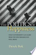 """The Politics of Happiness: What Government Can Learn from the New Research on Well-Being"" by Derek Bok"