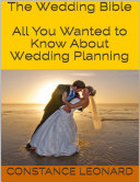 The Wedding Bible: All You Wanted to Know About Wedding Planning