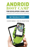 Android Boot Camp for Developers using Java  Introductory  A Beginner s Guide to Creating Your First Android Apps