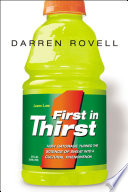 """First in Thirst: How Gatorade Turned the Science of Sweat Into a Cultural Phenomenon"" by Darren ROVELL"