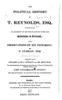 The Political History of T  Reynolds  Esq   Containing an Account of His Transactions with the Rebellion in Ireland  with Observations on His Testimony by P  Curran  Etc