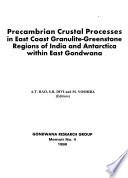Precambrian Crustal Processes in East Coast Granulite-greenstone Regions of India and Antarctica Within East Gondwana