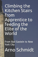 Climbing the Kitchen Stairs from Apprentice to Feeding the Elite of the World