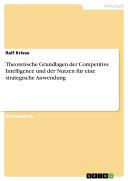 Theoretische Grundlagen der Competitive Intelligence und der Nutzen für eine strategische Anwendung