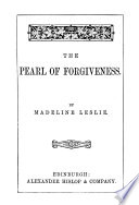 The pearl of forgiveness  by Madeline Leslie