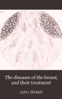 The Diseases of the Breast, and Their Treatment