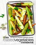 The Roasted Vegetables Cookbook