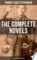 The Complete Novels of Robert Louis Stevenson   All 13 Novels in One Edition