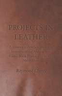 Projects in Leather   A Historical Article Containing Instructions for Making Key Cases  Book Marks  Purses and Much More