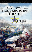 The Civil War in the Trans Mississippi Theater  1861 1865