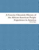A Concise Chronicle History of the African American People Experience in America