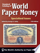 Standard Catalog of¨ World Paper Money: Specialized Issues: 11th Edition