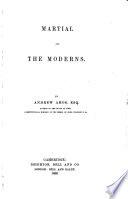 Martial and the Moderns   A translation into English prose of select epigrams of Martial  arranged under heads  with examples of the modern uses to which they have been applied   By A  Amos