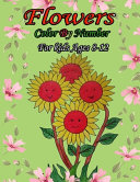 Flowers Color By Number for Kids Ages 8 12