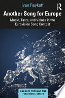 Another Song for Europe: Music, Taste, and Values in the Eurovision Song Contest
