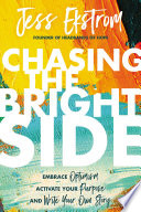 """""""Chasing the Bright Side: Embrace Optimism, Activate Your Purpose, and Write Your Own Story"""" by Jess Ekstrom"""