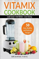 Vitamix Cookbook  50 Easy  Healthy  and Delicious Recipes Book