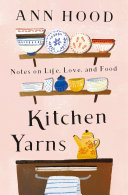 Kitchen Yarns: Notes on Life, Love, and Food Pdf/ePub eBook