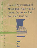 Use and Appreciation of Mycenaean Pottery in the Levant  Cyprus and Italy  1600 1200 BC