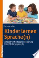 Kinder lernen Sprache(n)  : Alltagsorientierte Sprachförderung in der Kindertagesstätte