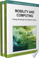 Handbook of Research on Mobility and Computing: Evolving Technologies and Ubiquitous Impacts