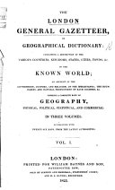The London General Gazetteer  Or Geographical Dictionary  Containing a Description of the Various Countries      of the Known World  Etc