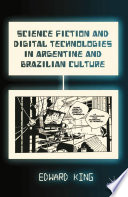 Science Fiction and Digital Technologies in Argentine and Brazilian Culture