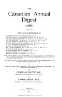 The Canadian Annual Digest  1896  1918   of the Cases Reported in Supreme Court of Canada Reports