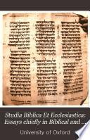 Studia Biblica Et Ecclesiastica  Essays chiefly in Biblical and patristic criticism