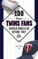 100 Things Twins Fans Should Know   Do Before They Die