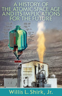 A History of the Atomic Space Age and Its Implications for the Future